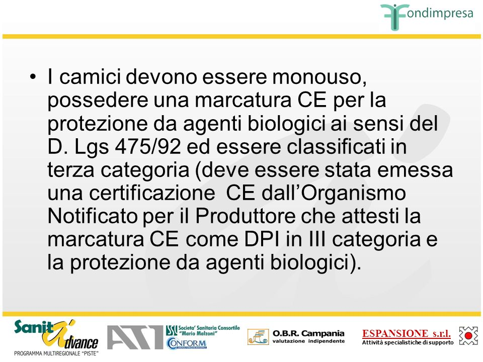 I camici devono essere monouso, possedere una marcatura CE per la protezione da agenti biologici ai sensi del D.