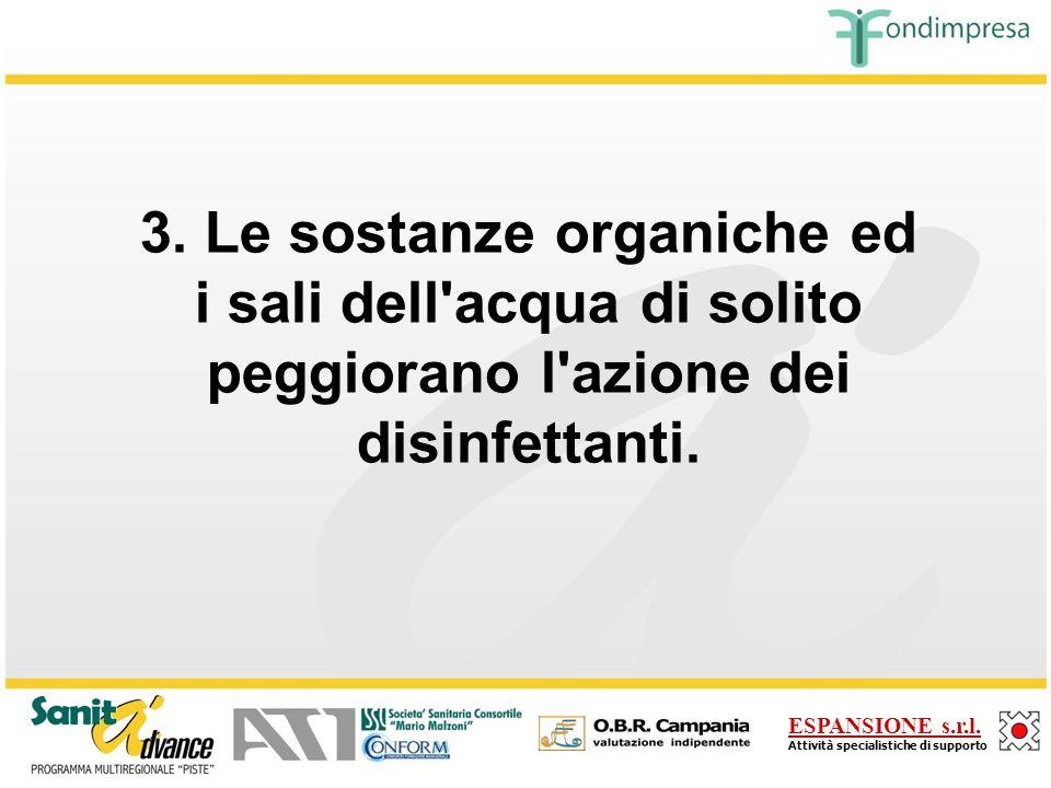 3. Le sostanze organiche ed i sali dell acqua di solito peggiorano l azione dei disinfettanti.