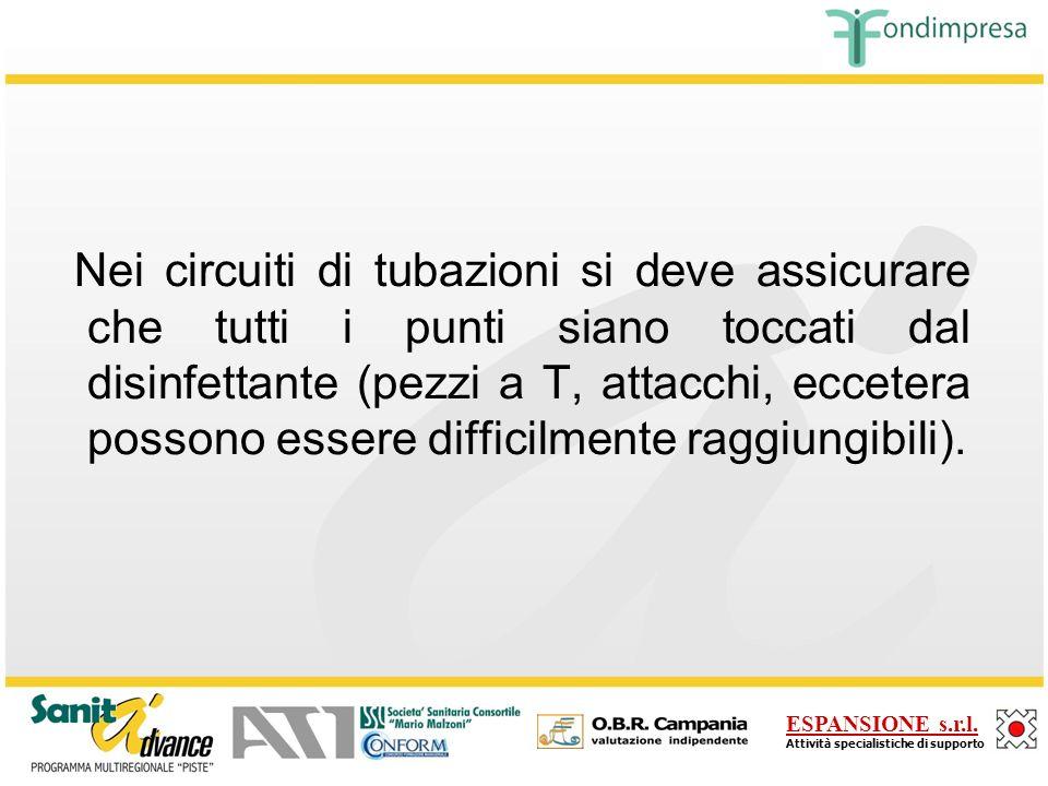Nei circuiti di tubazioni si deve assicurare che tutti i punti siano toccati dal disinfettante (pezzi a T, attacchi, eccetera possono essere difficilmente raggiungibili).