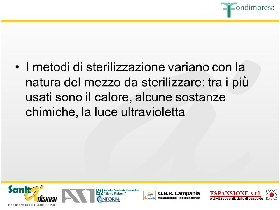 I metodi di sterilizzazione variano con la natura del mezzo da sterilizzare: tra i più usati sono il calore, alcune sostanze chimiche, la luce ultravioletta