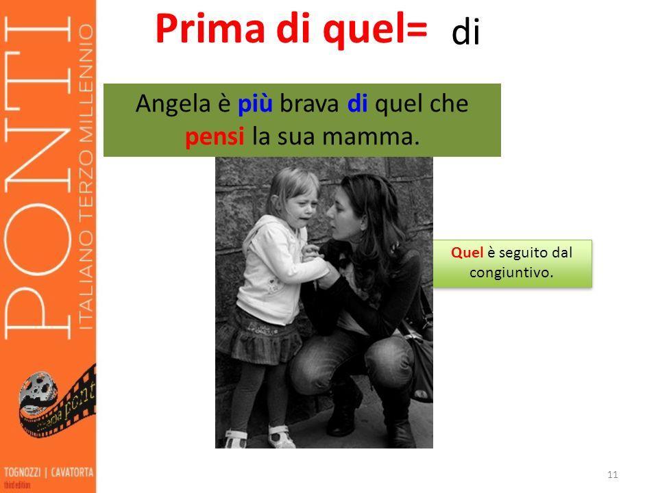Prima di quel= di Angela è più brava di quel che pensi la sua mamma.