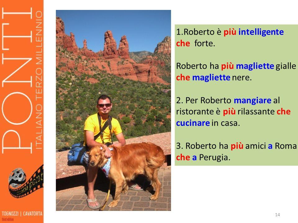 1.Roberto è più intelligente che forte.