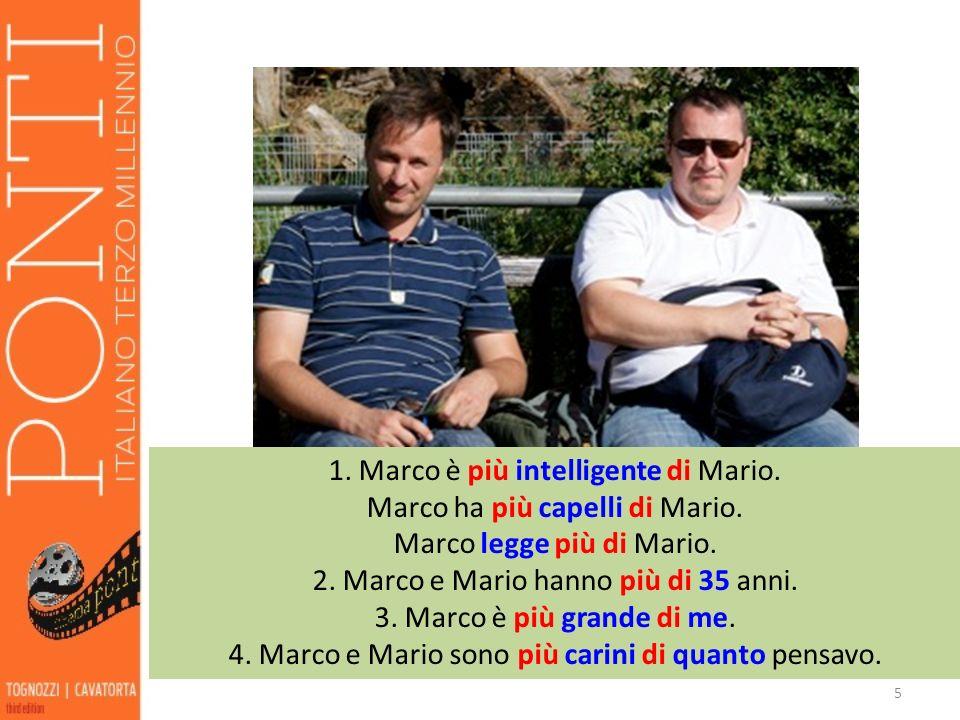 1. Marco è più intelligente di Mario. Marco ha più capelli di Mario.