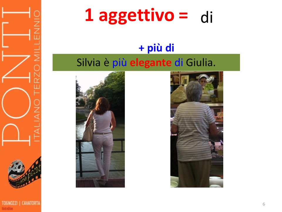 Silvia è più elegante di Giulia.