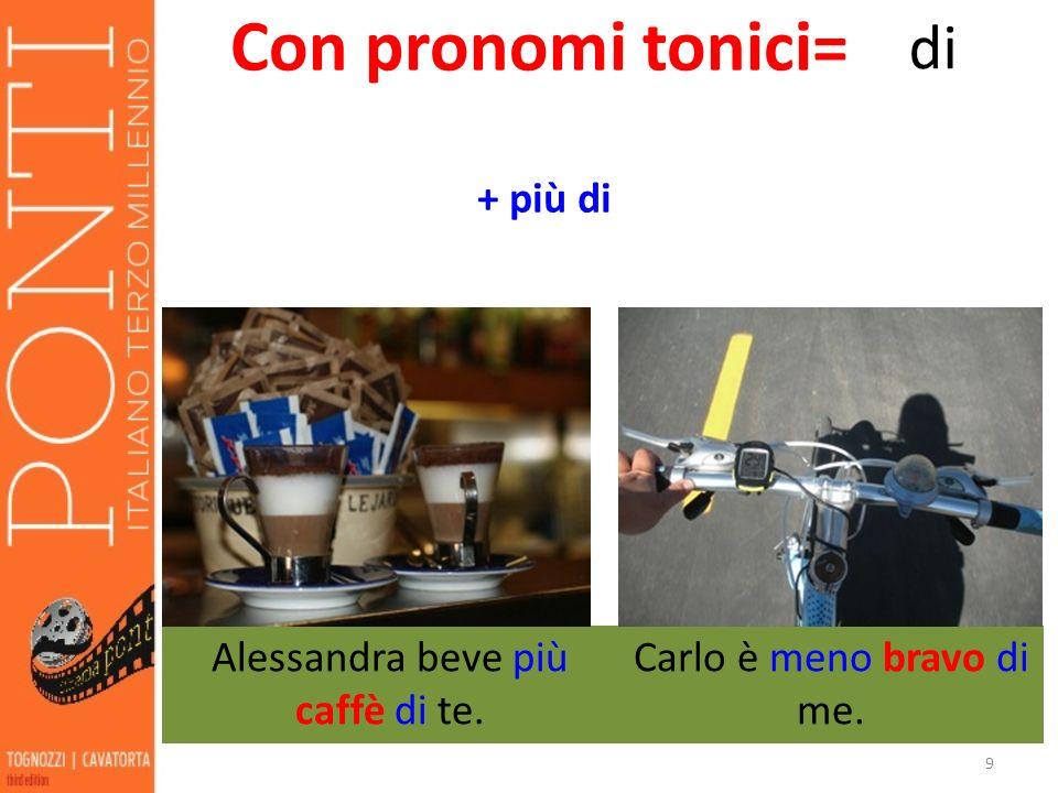 Alessandra beve più caffè di te.