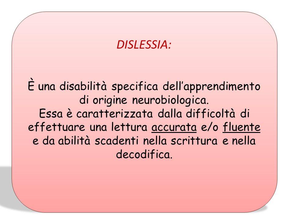 DISLESSIA: È una disabilità specifica dell'apprendimento di origine neurobiologica.