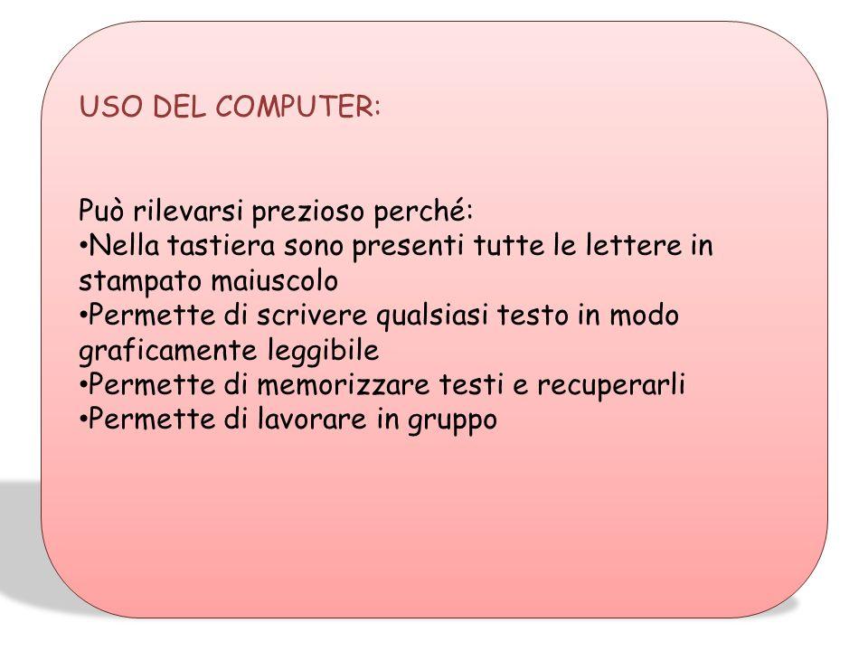 USO DEL COMPUTER: Può rilevarsi prezioso perché: Nella tastiera sono presenti tutte le lettere in stampato maiuscolo.
