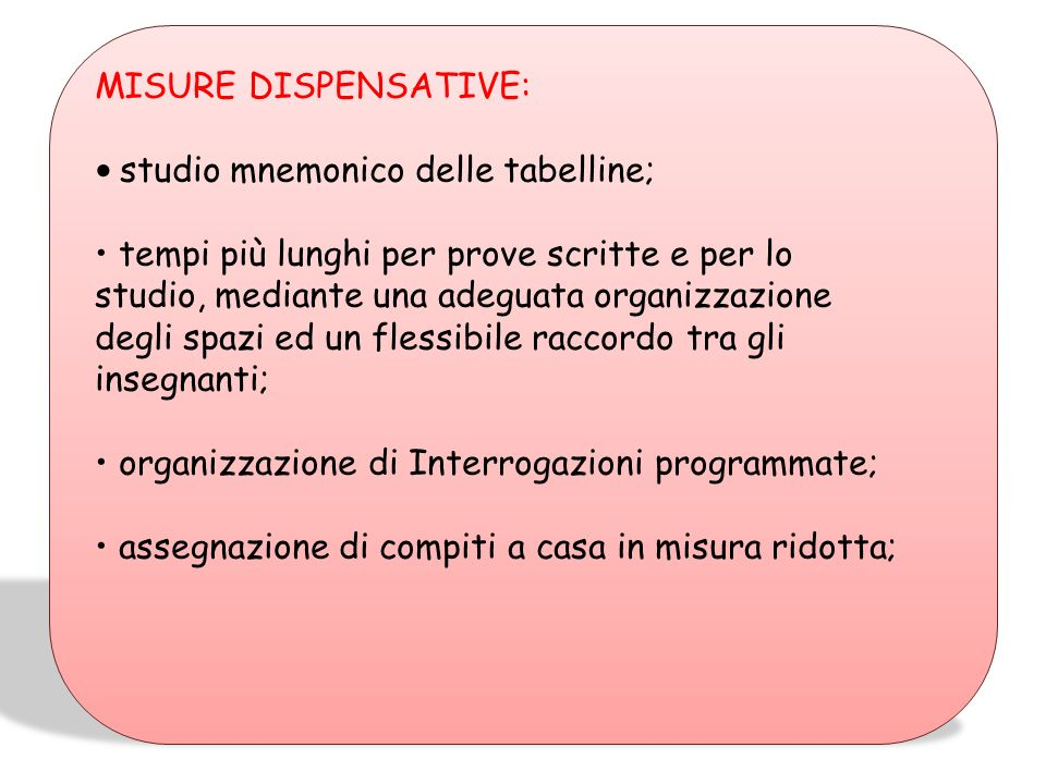 MISURE DISPENSATIVE: • studio mnemonico delle tabelline; • tempi più lunghi per prove scritte e per lo.