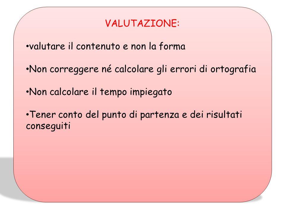 VALUTAZIONE: valutare il contenuto e non la forma. Non correggere né calcolare gli errori di ortografia.