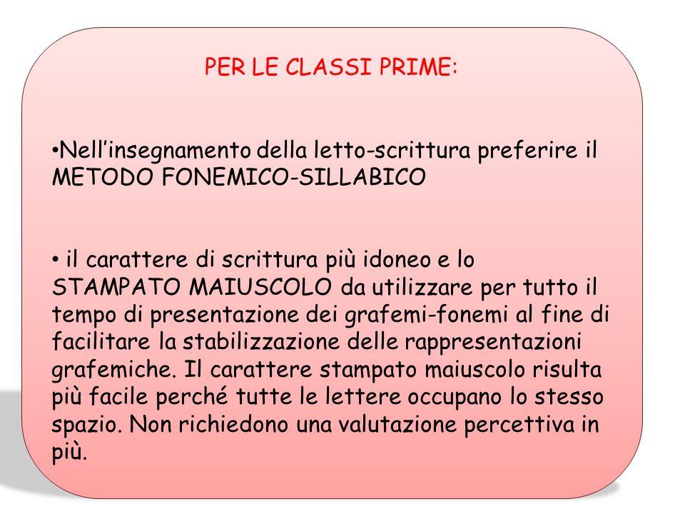 PER LE CLASSI PRIME: Nell'insegnamento della letto-scrittura preferire il METODO FONEMICO-SILLABICO.