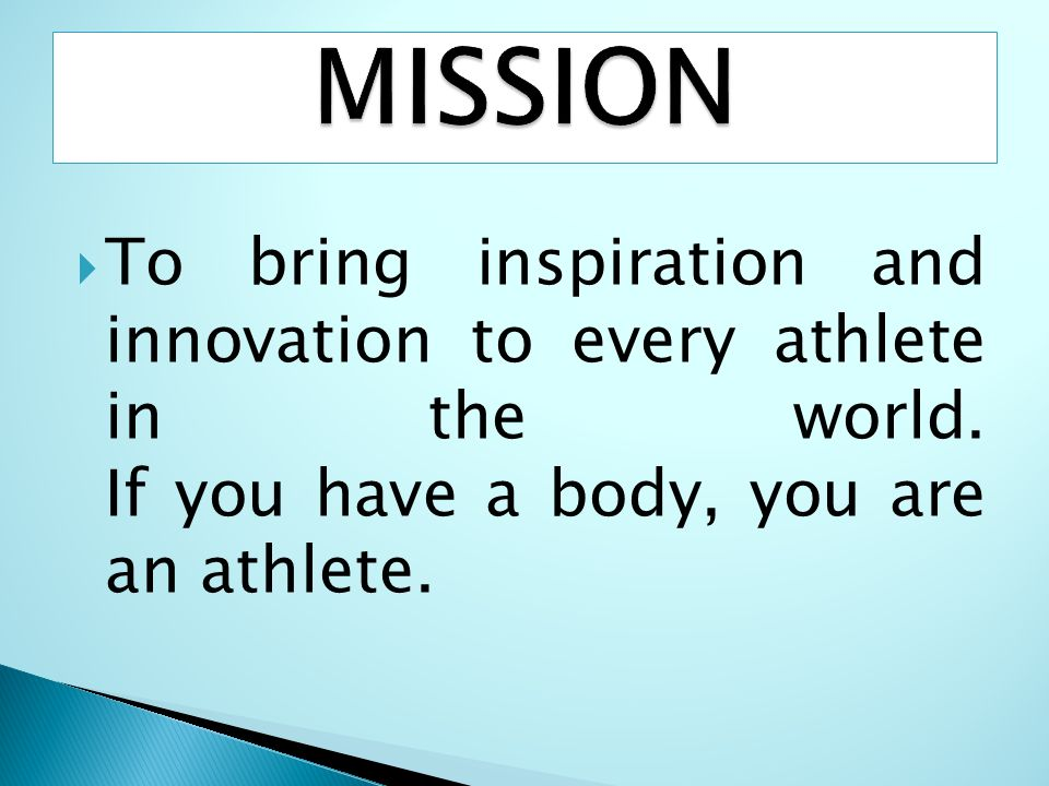 MISSION To bring inspiration and innovation to every athlete in the world.