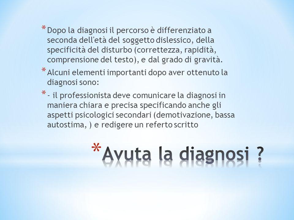 Dopo la diagnosi il percorso è differenziato a seconda dell età del soggetto dislessico, della specificità del disturbo (correttezza, rapidità, comprensione del testo), e dal grado di gravità.