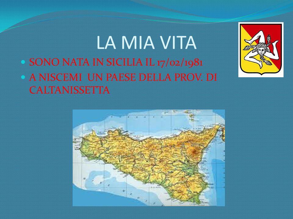 LA MIA VITA SONO NATA IN SICILIA IL 17/02/1981