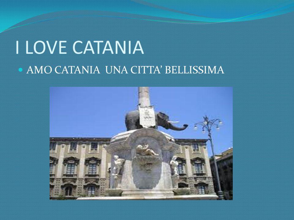 I LOVE CATANIA AMO CATANIA UNA CITTA' BELLISSIMA
