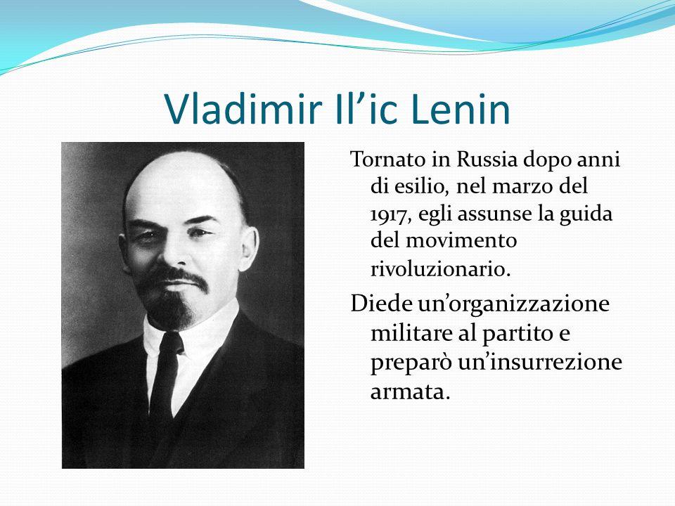 Vladimir Il'ic Lenin Tornato in Russia dopo anni di esilio, nel marzo del 1917, egli assunse la guida del movimento rivoluzionario.