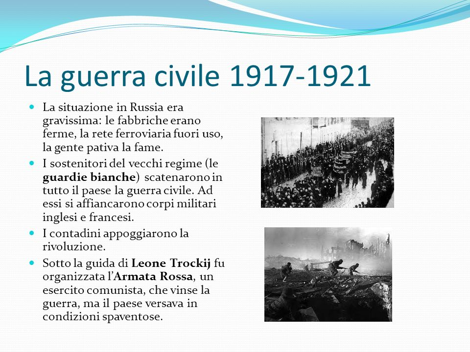La guerra civile 1917-1921 La situazione in Russia era gravissima: le fabbriche erano ferme, la rete ferroviaria fuori uso, la gente pativa la fame.