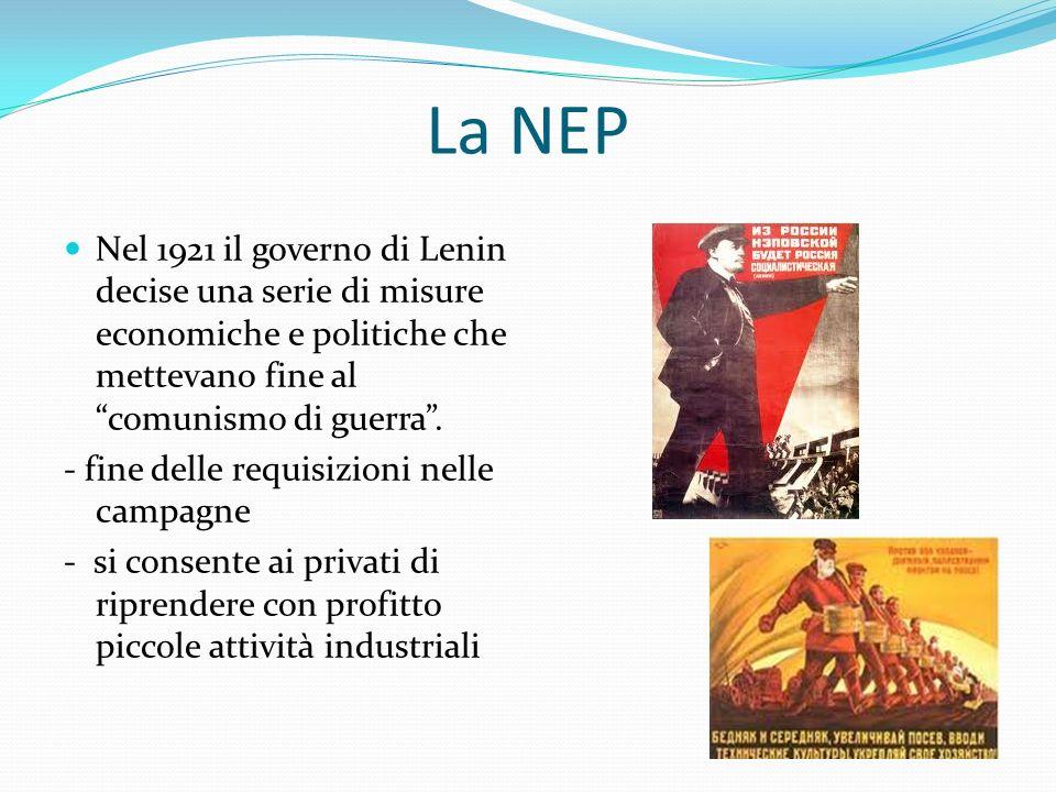 La NEP Nel 1921 il governo di Lenin decise una serie di misure economiche e politiche che mettevano fine al comunismo di guerra .