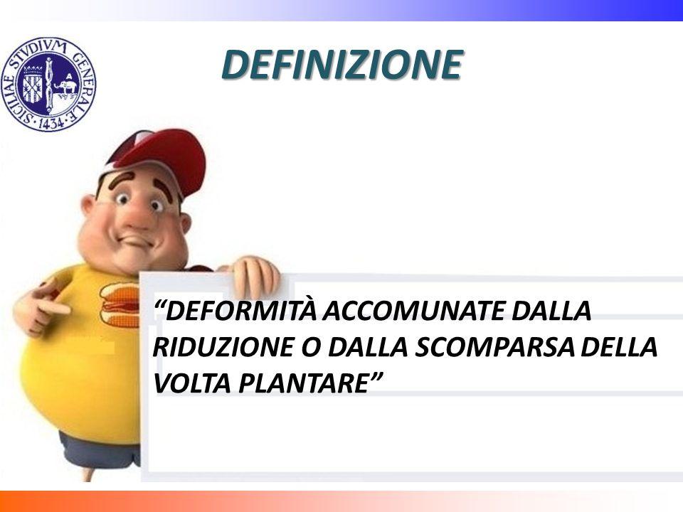 DEFINIZIONE DEFORMITÀ ACCOMUNATE DALLA RIDUZIONE O DALLA SCOMPARSA DELLA VOLTA PLANTARE