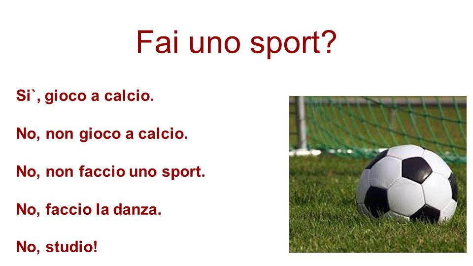Fai uno sport Si`, gioco a calcio. No, non gioco a calcio.