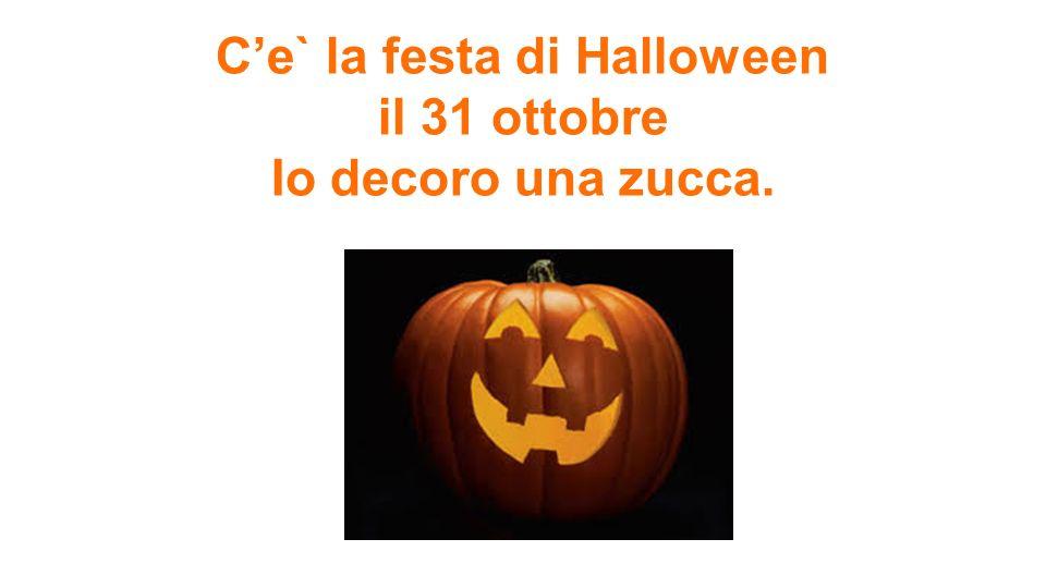C'e` la festa di Halloween il 31 ottobre Io decoro una zucca.