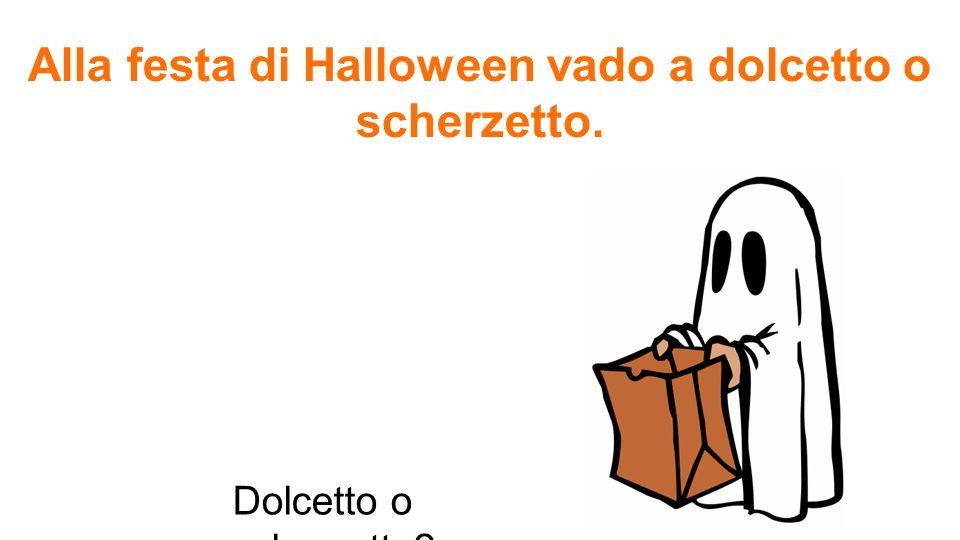 Alla festa di Halloween vado a dolcetto o scherzetto.