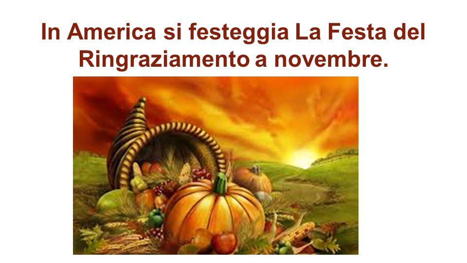 In America si festeggia La Festa del Ringraziamento a novembre.