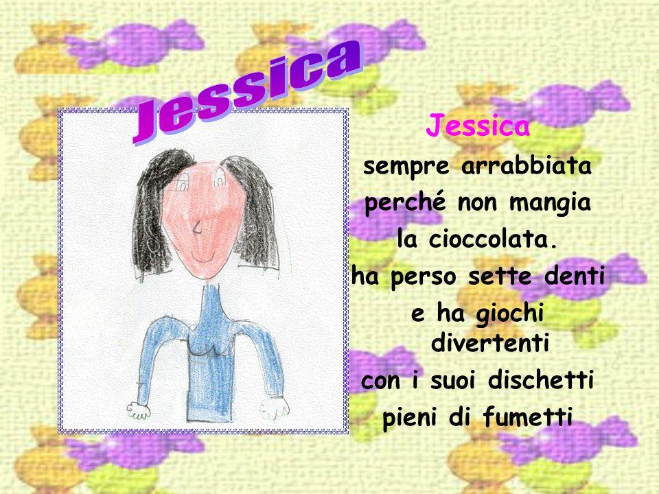 Jessica Jessica sempre arrabbiata perché non mangia la cioccolata.