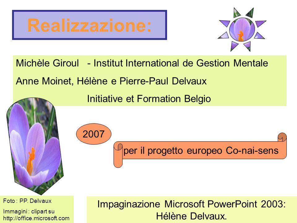 Realizzazione: Michèle Giroul - Institut International de Gestion Mentale. Anne Moinet, Hélène e Pierre-Paul Delvaux.