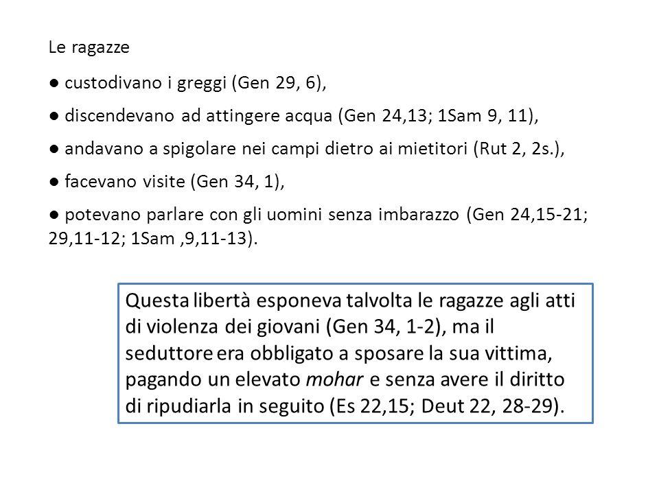 Le ragazze ● custodivano i greggi (Gen 29, 6), ● discendevano ad attingere acqua (Gen 24,13; 1Sam 9, 11),