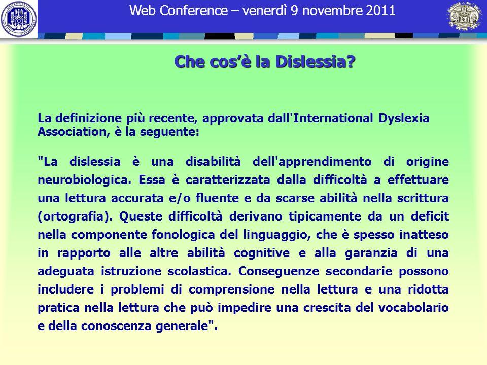 Che cos'è la Dislessia La definizione più recente, approvata dall International Dyslexia Association, è la seguente: