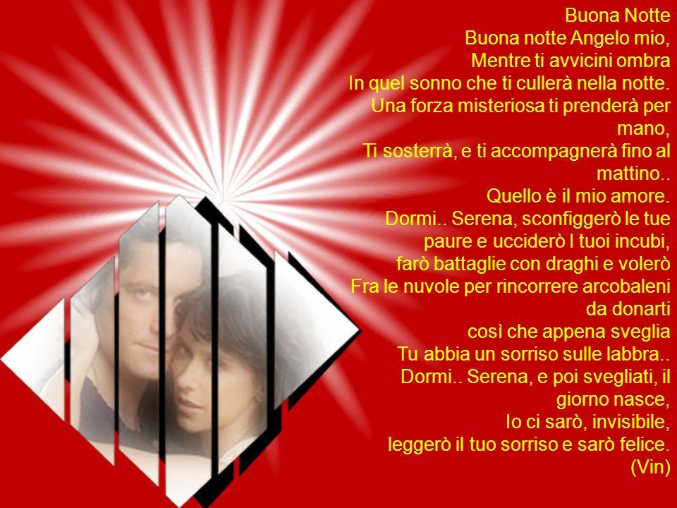 Buona NotteBuona notte Angelo mio, Mentre ti avvicini ombra. In quel sonno che ti cullerà nella notte.