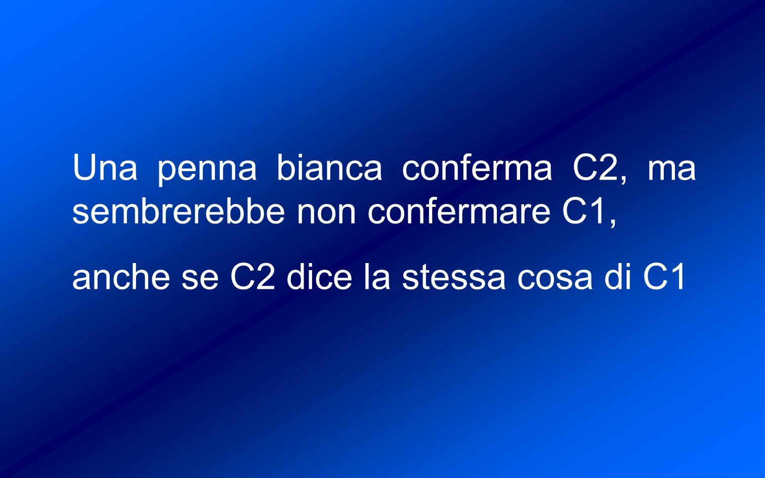 Una penna bianca conferma C2, ma sembrerebbe non confermare C1,