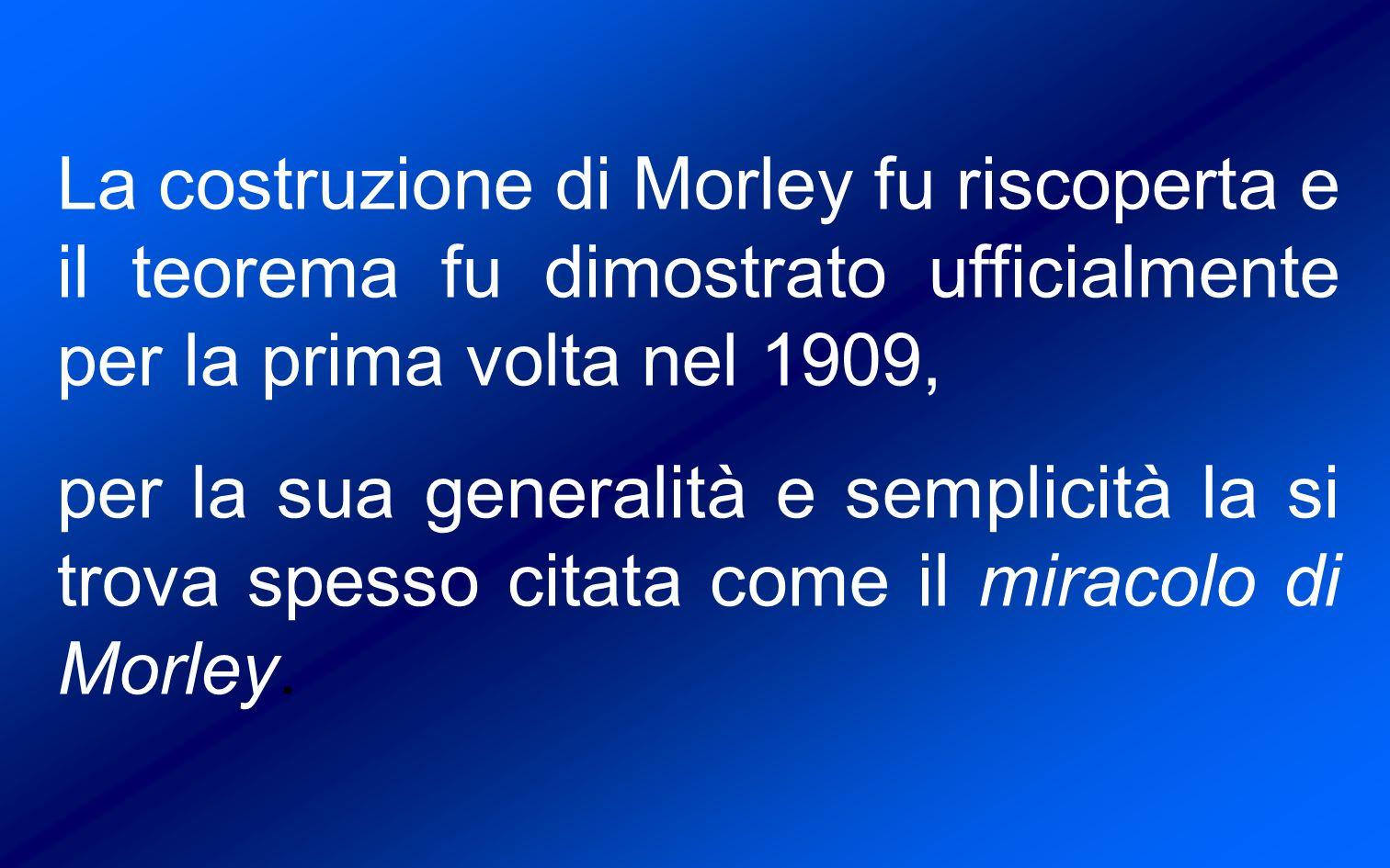 La costruzione di Morley fu riscoperta e il teorema fu dimostrato ufficialmente per la prima volta nel 1909,