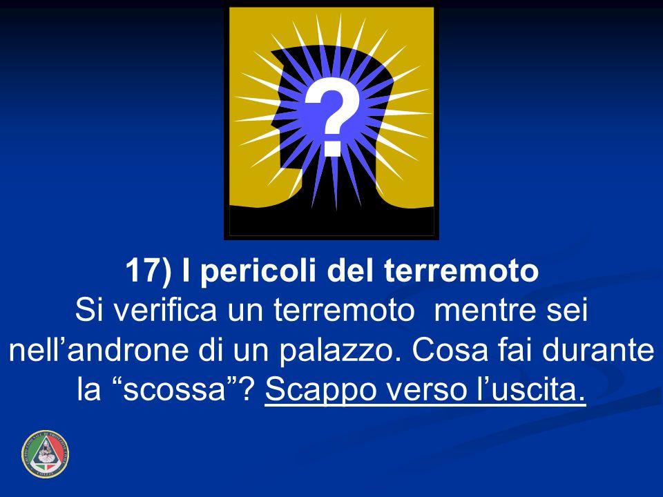 17) I pericoli del terremoto
