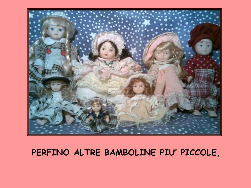 PERFINO ALTRE BAMBOLINE PIU' PICCOLE,