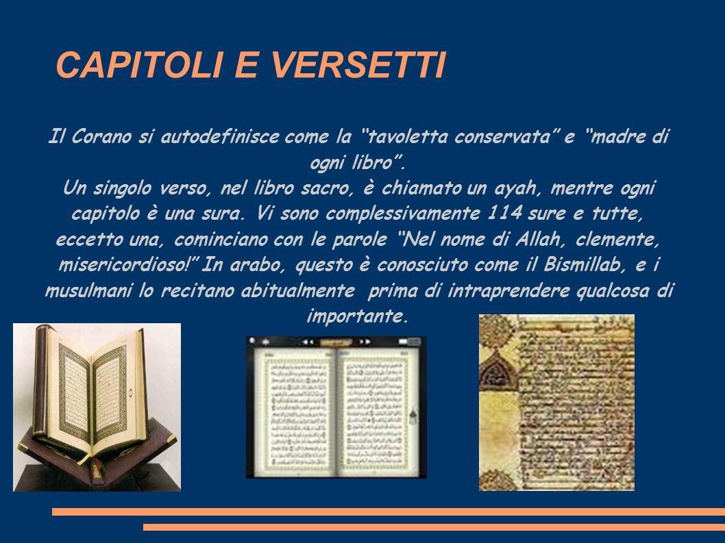 CAPITOLI E VERSETTI Il Corano si autodefinisce come la tavoletta conservata e madre di ogni libro .