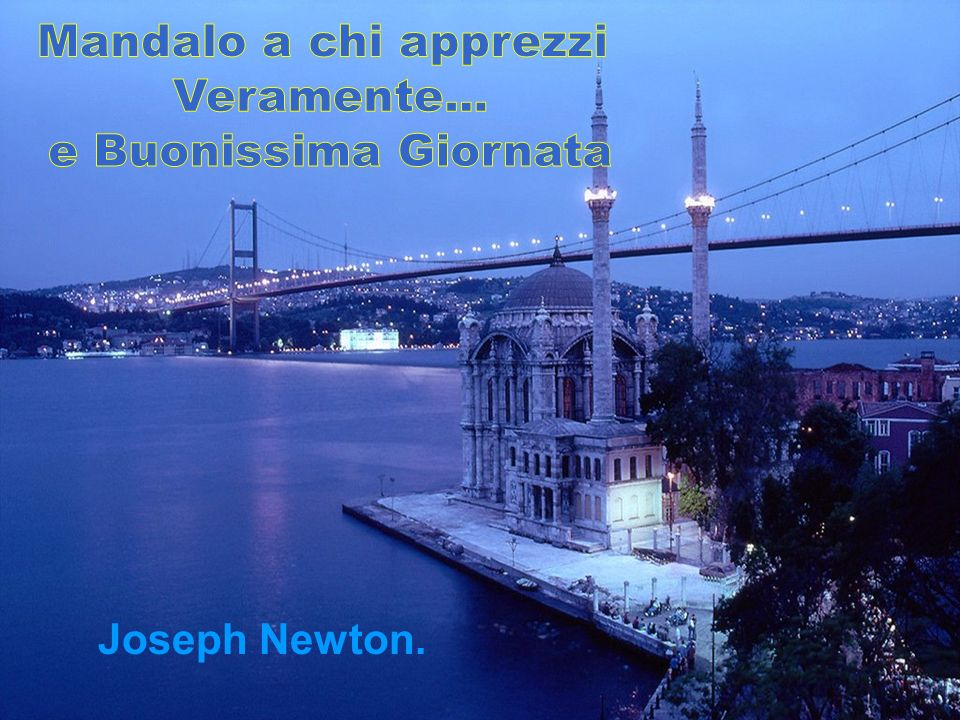 Joseph Newton. Mandalo a chi apprezzi Veramente...