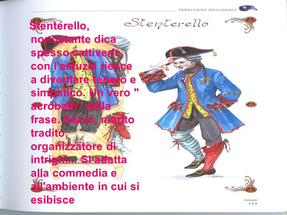 Stenterello, nonostante dica spesso cattiverie, con l astuzia riesce a diventare tenero e simpatico.