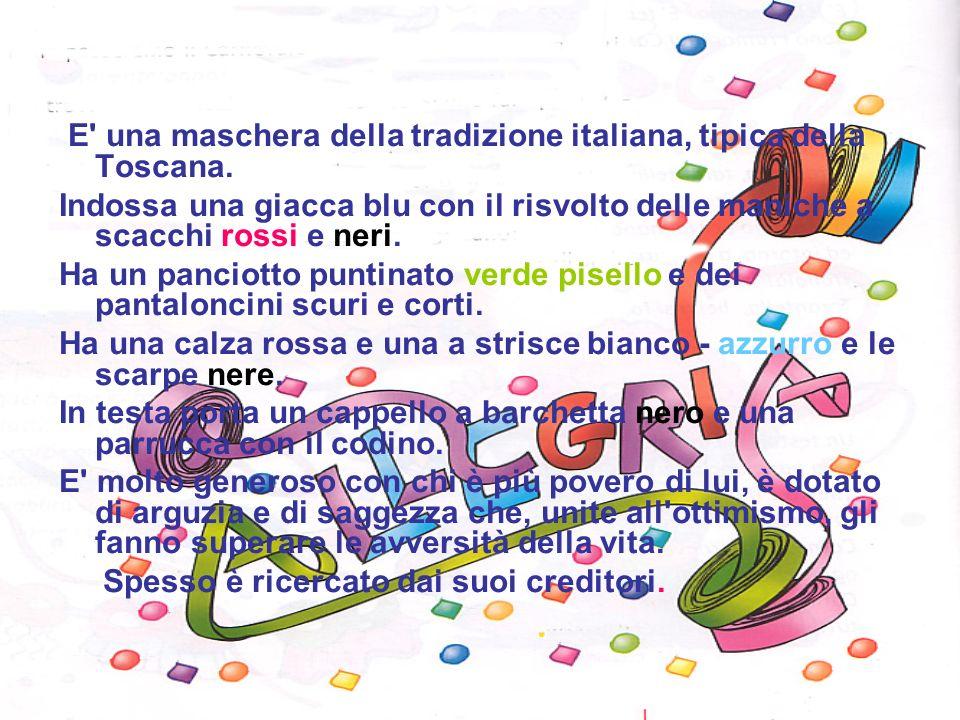 E una maschera della tradizione italiana, tipica della Toscana.