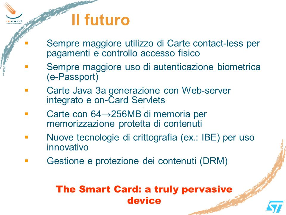The Smart Card: a truly pervasive device