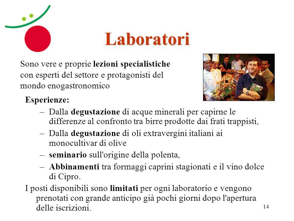 Laboratori Sono vere e proprie lezioni specialistiche con esperti del settore e protagonisti del mondo enogastronomico.