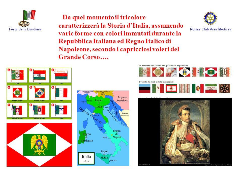 Da quel momento il tricolore caratterizzerà la Storia d'Italia, assumendo varie forme con colori immutati durante la Repubblica Italiana ed Regno Italico di Napoleone, secondo i capricciosi voleri del Grande Corso….