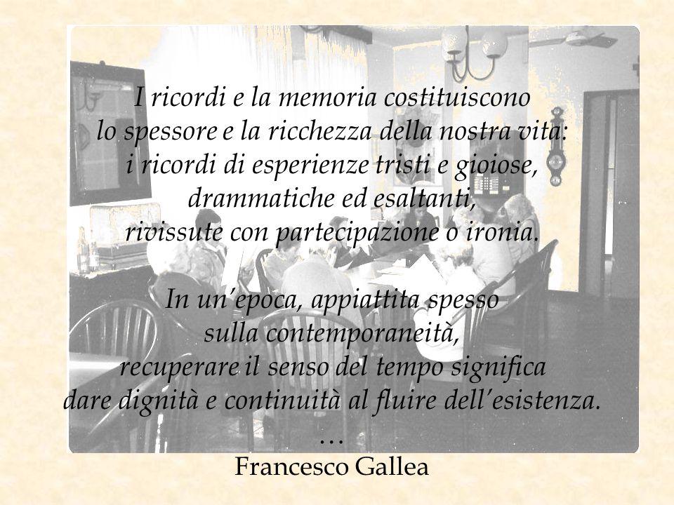 I ricordi e la memoria costituiscono lo spessore e la ricchezza della nostra vita: i ricordi di esperienze tristi e gioiose, drammatiche ed esaltanti, rivissute con partecipazione o ironia.