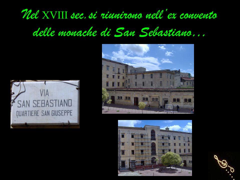 Nel XVIII sec.si riunirono nell'ex convento delle monache di San Sebastiano…