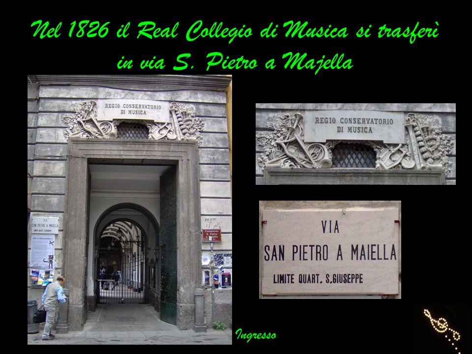 Nel 1826 il Real Collegio di Musica si trasferì in via S