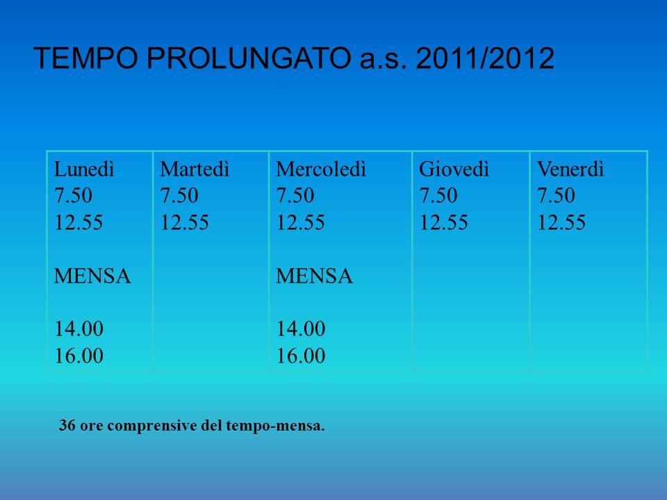 TEMPO PROLUNGATO a.s. 2011/2012 Lunedì 7.50 12.55 MENSA 14.00 16.00