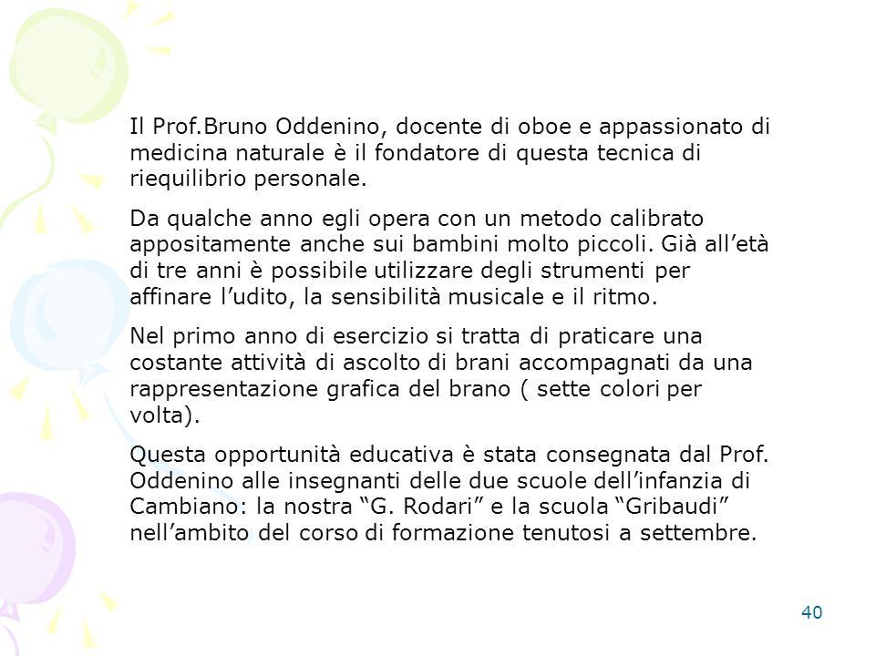 Il Prof.Bruno Oddenino, docente di oboe e appassionato di medicina naturale è il fondatore di questa tecnica di riequilibrio personale.