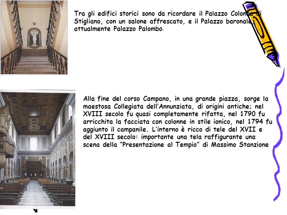 Tra gli edifici storici sono da ricordare il Palazzo Colonna di Stigliano, con un salone affrescato, e il Palazzo baronale, attualmente Palazzo Palombo.