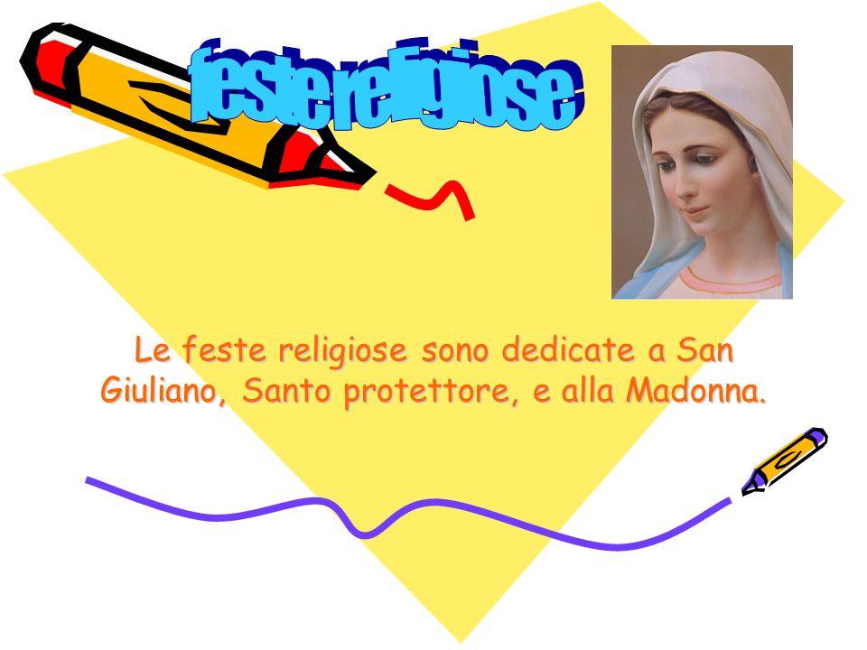 feste religiose Le feste religiose sono dedicate a San Giuliano, Santo protettore, e alla Madonna.