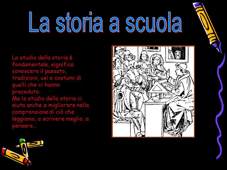 La storia a scuola La studio della storia è fondamentale, significa